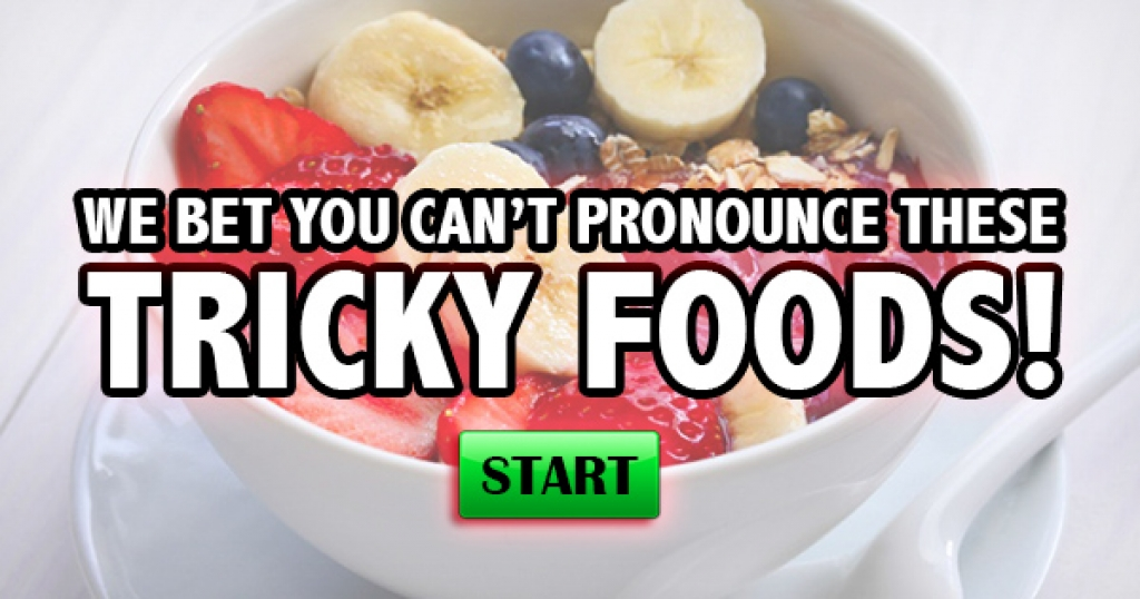 We Bet You Can't Pronounce These Tricky Foods!